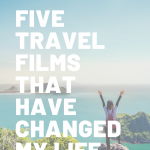 Travel Films that have changed my life., Five Travel Films that have changed my life.
