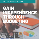 How to gain financial independence through budgeting, How to gain financial independence through budgeting