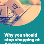 Why you should stop using Amazon, Why you should stop using Amazon and shop elsewhere.
