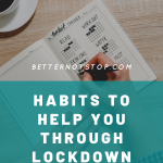 Habits to help you through lockdown, Habits to help you through Lockdown