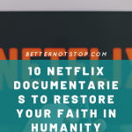 netflix documentaries, 10 Netflix Documentaries that will restore your faith in humanity and inspire you to change the world